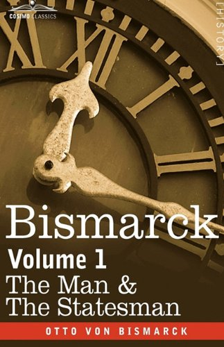 Bismarck: The Man & the Statesman